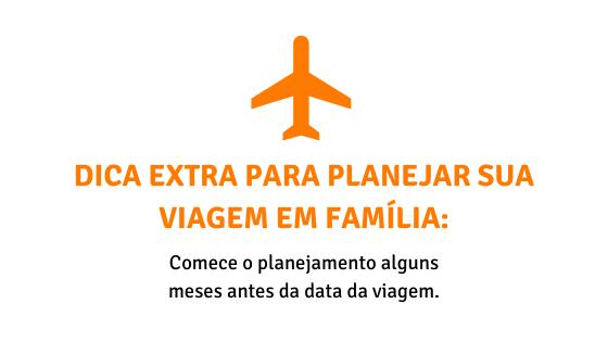 Dica extra para planejar sua viagem em família - planejamento antecipado